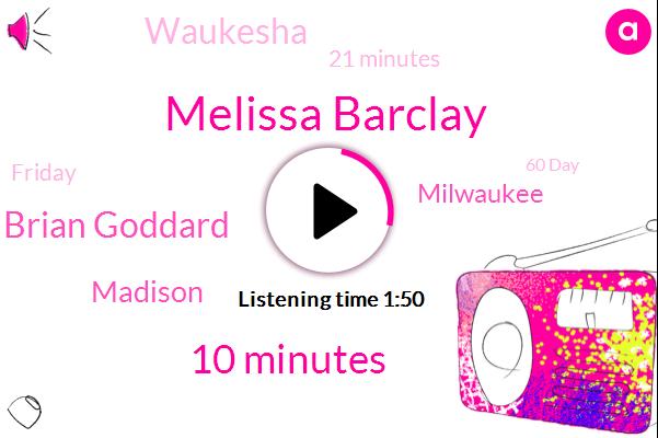 Melissa Barclay,10 Minutes,Brian Goddard,Madison,Milwaukee,Waukesha,21 Minutes,Friday,60 Day,Thursday,81 Degrees,75 Degrees,DEB,Debbie Logica,71,Mersa Wallace,Six Minute,50 Degrees,60,Tonight