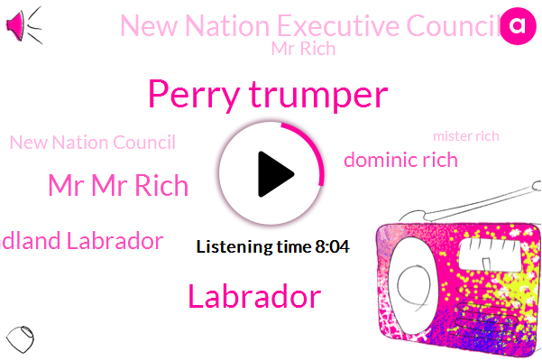 Perry Trumper,Mr Mr Rich,Newfoundland Labrador,Dominic Rich,New Nation Executive Council,Labrador,Mr Rich,New Nation Council,Mister Rich,Mr Trump,INO,Municipal Affairs,House Assembly Of Nuclear Labrador,Canada,ENU,Valley Goose Bay,Executive Council,Executive Assistant