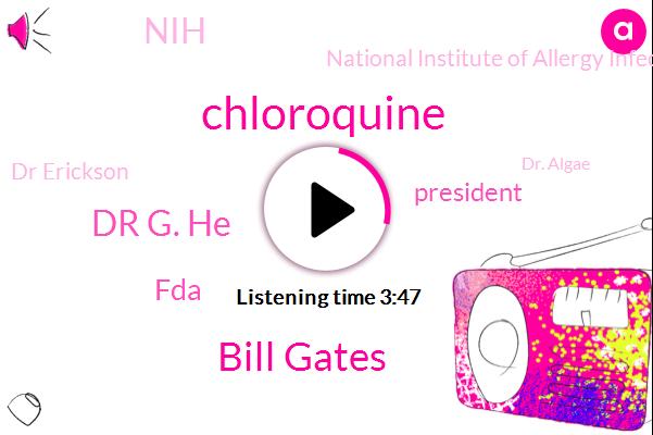 Chloroquine,Bill Gates,Dr G. He,FDA,President Trump,NIH,National Institute Of Allergy Infectious Disease,Dr Erickson,Dr. Algae,Harry