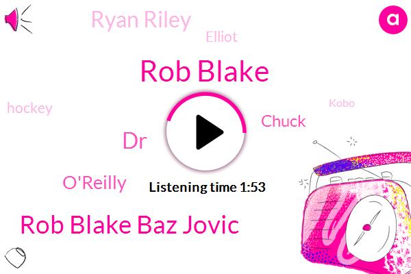 Rob Blake,Rob Blake Baz Jovic,DR,Chuck,O'reilly,Ryan Riley,Elliot,Hockey,Kobo,Barbara Chef,LA,Wang,Brown,Two Hundred Foot