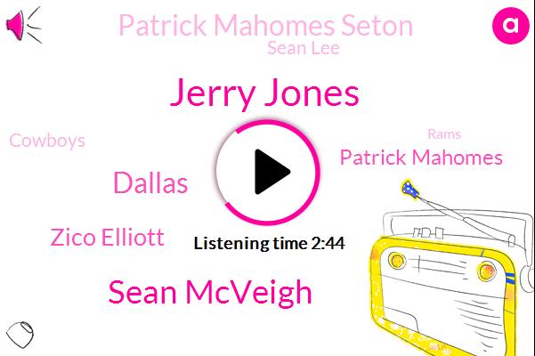 Jerry Jones,Sean Mcveigh,Dallas,Zico Elliott,Patrick Mahomes,Patrick Mahomes Seton,Sean Lee,Cowboys,Rams,Two Weeks,One Yard
