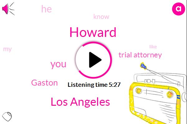 Howard,Los Angeles,Gaston,Trial Attorney