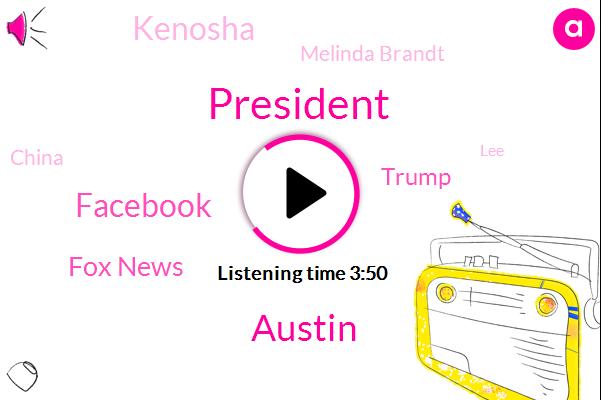 President Trump,Austin,Facebook,Fox News,Donald Trump,Kenosha,Melinda Brandt,China,LEE,FBI,Genta,Melinda Brant,K. Lbj,Don Show,Joe Biden,Melinda Brand,Kamala Harris,Lisa Brady Fox,John Cooley