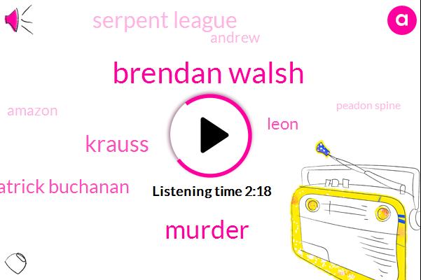 Brendan Walsh,Murder,Krauss,Patrick Buchanan,Leon,Serpent League,Andrew,Amazon,Peadon Spine