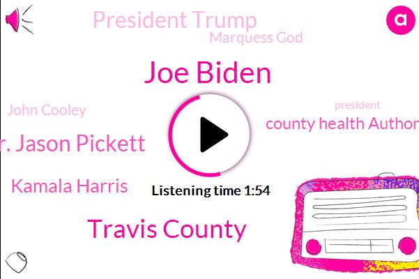 Joe Biden,Travis County,Dr. Jason Pickett,Kamala Harris,County Health Authority,President Trump,Marquess God,John Cooley,Austin,CDC,Newsradio Kale,Fever,LBJ,Osborne
