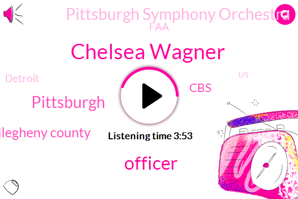 Chelsea Wagner,Officer,Allegheny County,CBS,Pittsburgh,Pittsburgh Symphony Orchestra,FAA,Detroit,United States,Peter Greenburg,Pittsburgh International,Venezuela,Matt Piper,Pillsbury,Dauphin County,Boeing,Salmonella,Opium,PG