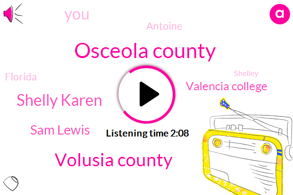 Osceola County,Volusia County,Shelly Karen,Sam Lewis,Valencia College,Antoine,Florida,Shelley,Tony,M. C. O.