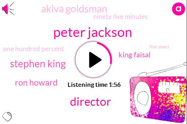Peter Jackson,Director,Stephen King,Ron Howard,King Faisal,Akiva Goldsman,Ninety Five Minutes,One Hundred Percent,Five Years