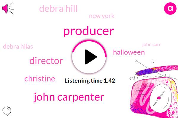 Producer,John Carpenter,Director,Christine,Halloween,Debra Hill,New York,Debra Hilas,John Carr,Partner,Indy,Thirty Days