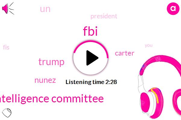 FBI,House Intelligence Committee,Donald Trump,Nunez,Carter,UN,President Trump,FIS