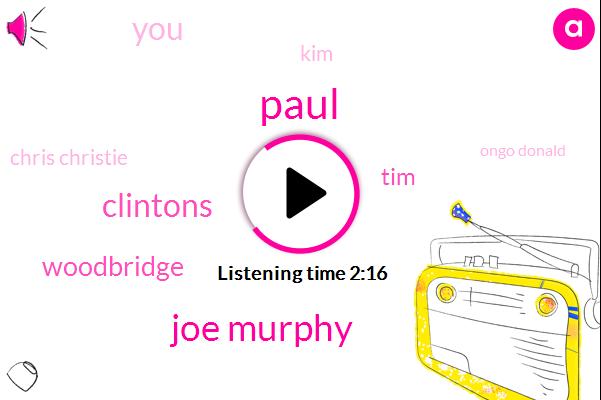 Paul,Joe Murphy,Clintons,Woodbridge,TIM,KIM,Chris Christie,Ongo Donald,Goldman Sachs,Dotto Christie,Three Seconds