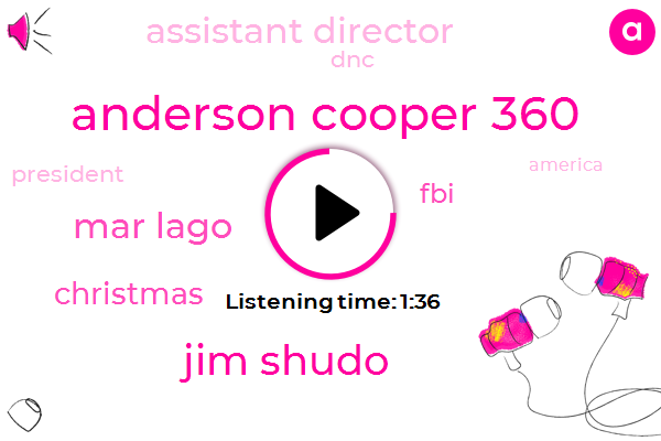 Anderson Cooper 360,Jim Shudo,Anderson,Mar Lago,Christmas,FBI,Assistant Director,DNC,President Trump,America,Russia,Andrew Mccabe,FOX,Clinton