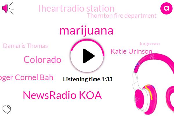 Marijuana,Newsradio Koa,Colorado,Roger Cornel Bah,Katie Urinson,Iheartradio Station,Thornton Fire Department,Damaris Thomas,Jurgensen,Montrose County,Vance,Saint Paul Circle,San Francisco,Fifteen Hundred Dollars,Fifteen Hundred Pounds,Sixty Thousand Dollars,Five Million Dollars,Ten Minutes
