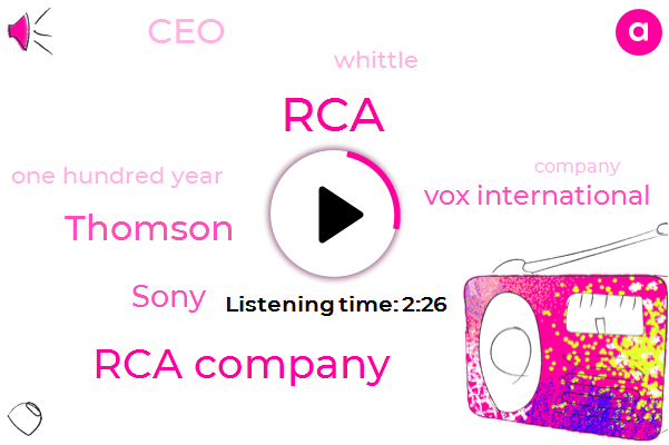 RCA,Rca Company,Thomson,Sony,Vox International,CEO,Whittle,One Hundred Year