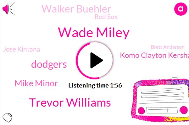 Wade Miley,Trevor Williams,Dodgers,Mike Minor,Komo Clayton Kershaw,Walker Buehler,Red Sox,Jose Kintana,Brett Anderson,Boston,Kyle,David Price,Canton,Kenta,RIA