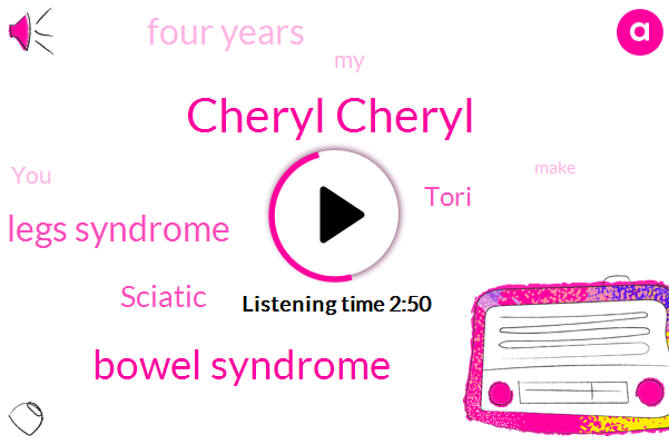 Cheryl Cheryl,Bowel Syndrome,Restless Legs Syndrome,Sciatic,Tori,Four Years