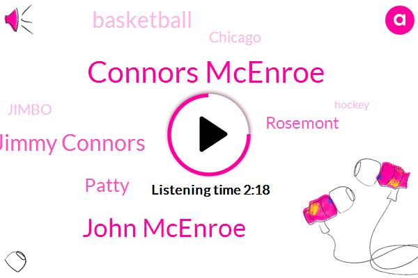 Connors Mcenroe,John Mcenroe,Jimmy Connors,Patty,Rosemont,Basketball,Chicago,Jimbo,Hockey,Legrand,Berlin,Oregon,One Hundred Fifty Watt