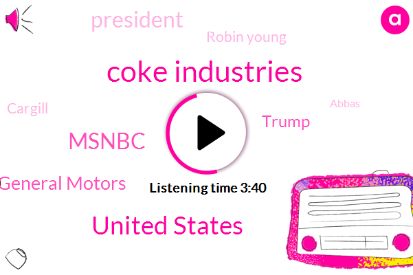 Coke Industries,United States,Msnbc,General Motors,Donald Trump,President Trump,Robin Young,Cargill,Abbas,Vietnam,Philippines,China,Two Thousand Four Hundred Dollars,Nine Hundred Fifteen Dollars,Twenty Four Hundred Dollars,One Billion Dollars,Ten Years