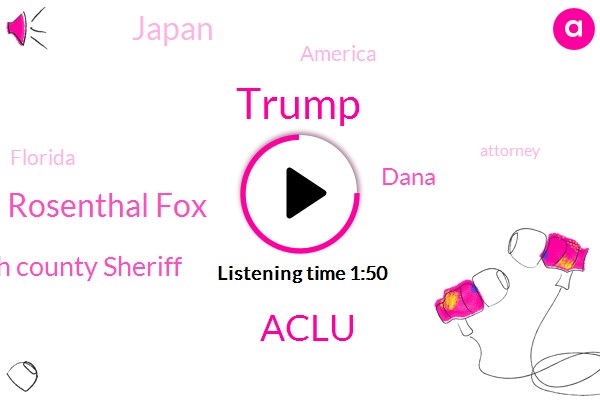 Aclu,Donald Trump,Jessica Rosenthal Fox,Palm Beach County Sheriff,Dana,Japan,America,Florida,Attorney,Football