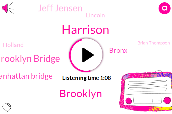 Harrison,Brooklyn Bridge,Manhattan Bridge,Brooklyn,Bronx,Jeff Jensen,Lincoln,Holland,Brian Thompson