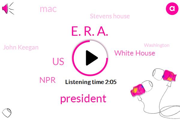 E. R. A.,United States,President Trump,White House,NPR,MAC,Stevens House,John Keegan,Senator,Washington,Senator Mimi Lock,Virginia,Megan Pauley,China,Donald Trump,Supreme Court