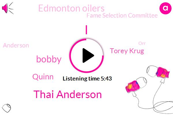 Thai Anderson,Bruins,Bobby,Quinn,Torey Krug,Edmonton Oilers,Fame Selection Committee,Anderson,ORR,Yaroslava,Dirk,Don Sweeney,NHL,Ben Science