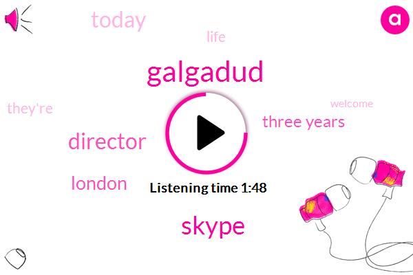 Galgadud,Skype,Director,London,Three Years