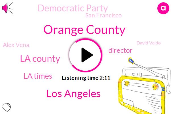 Orange County,Los Angeles,La County,La Times,Director,KFI,Democratic Party,San Francisco,Alex Vena,David Valdo,Tj Cox,California,Two Thousand Twenty Two Years,Six Seven Hours,Seven Hours,Six Minutes