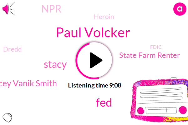 Paul Volcker,FED,Stacy,Stacey Vanik Smith,State Farm Renter,NPR,Heroin,Dredd,Fdic,State Farm Dot Com,American Government,Sylvester Stallone.,Stacey,Nick,Cardiff,Patty Hearst,Gene,Brooklyn