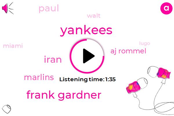 Frank Gardner,Yankees,Iran,Marlins,Aj Rommel,Paul,Walt,Miami,Lugo,Jose Reyes,Mets,Orioles,Westfield,Aaron,Travis Darno,American League