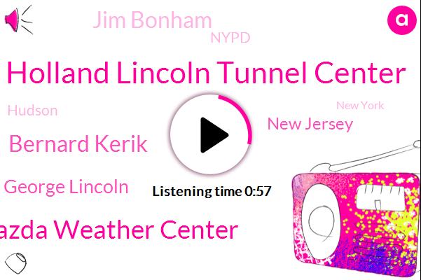 Holland Lincoln Tunnel Center,Ramsey Mazda Weather Center,Bernard Kerik,George Lincoln,New Jersey,Jim Bonham,Nypd,Hudson,New York,Commissioner,ABC,Brighton