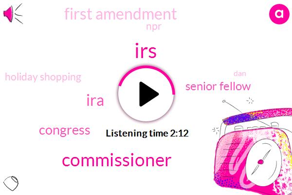 IRS,Commissioner,IRA,Congress,Senior Fellow,First Amendment,NPR,Holiday Shopping,DAN,Steve Rosenthal,Tax Policy,Berkeley University Florida,Twenty Percent