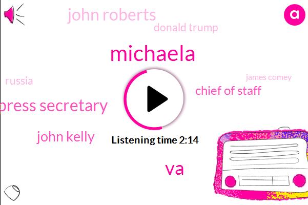 FOX,Michaela,VA,Press Secretary,John Kelly,Chief Of Staff,John Roberts,Donald Trump,Russia,James Comey,Michael Flynn,United States,Jack Fox,Attorney,Special Counsel,John Callaghan,Connecticut,White House