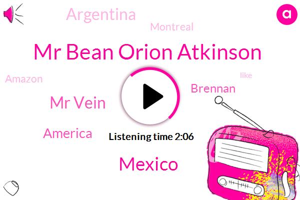 Mr Bean Orion Atkinson,Mexico,Mr Vein,America,Brennan,Argentina,Montreal,Amazon