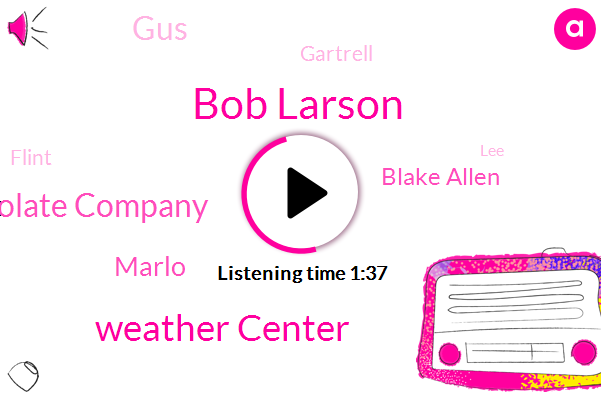 Bob Larson,Weather Center,Chocolate Company,Marlo,Blake Allen,GUS,Gartrell,Flint,LEE,Oregon