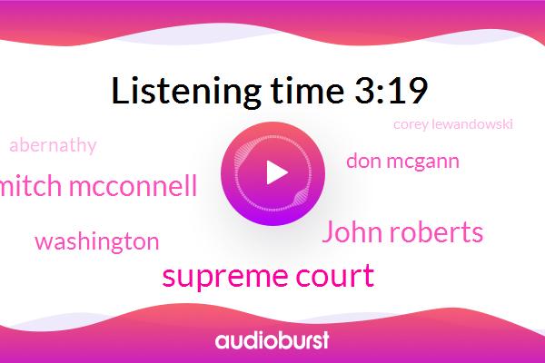 Supreme Court,John Roberts,Mitch Mcconnell,Washington,Don Mcgann,Abernathy,Corey Lewandowski,Rob Porter,President Trump,White House,Cavanaugh,Scully,Executive