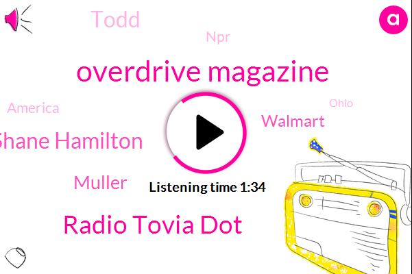 Overdrive Magazine,Radio Tovia Dot,Shane Hamilton,Muller,Walmart,Todd,NPR,America,Ohio