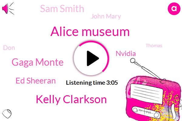 Alice Museum,Kelly Clarkson,Gaga Monte,Ed Sheeran,Nvidia,Sam Smith,John Mary,DON,Thomas,Three Day