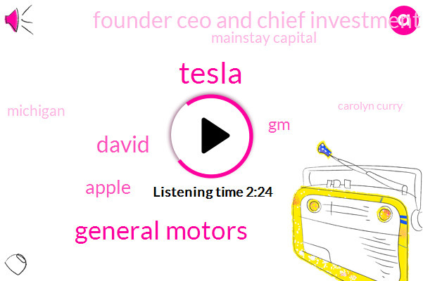 Tesla,General Motors,David,Apple,GM,Founder Ceo And Chief Investment Strategist,Mainstay Capital,Michigan,Carolyn Curry,Moscow,Ford,Two Billion Dollars,One Hundred Years