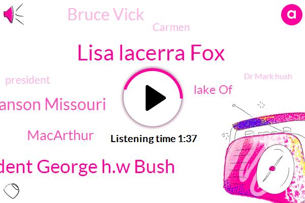 Lisa Lacerra Fox,President George H.W Bush,Branson Missouri,Macarthur,Lake Of,Bruce Vick,Carmen,President Trump,Dr Mark Hush,Murder,Houston,Roberts,Canada,Toronto