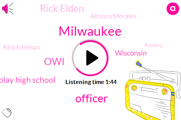 Officer,Milwaukee,Wtmj,OWI,Nicolay High School,Wisconsin,Rick Elden,Alfonzo Morales,Rick Edelman,Robbery,YAR,Racine County,Glendale,Northridge,Jeff Wagner,Thirty Four Year,Two Year