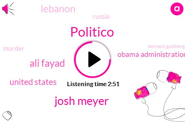 Politico,Josh Meyer,Ali Fayad,United States,Obama Administration,Lebanon,Russia,Murder,Bernard Goldberg,CBS,Hezbollah,Vladimir Putin,Barack Obama,Iran,Navid