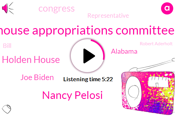 House Appropriations Committee,Nancy Pelosi,Dominic Holden House,Joe Biden,Alabama,Congress,Representative,Bill,Robert Aderholt,Department Of Health,Dopp Shen,Twitter,Kratz,Mary Fallin,Kansas,Oklahoma