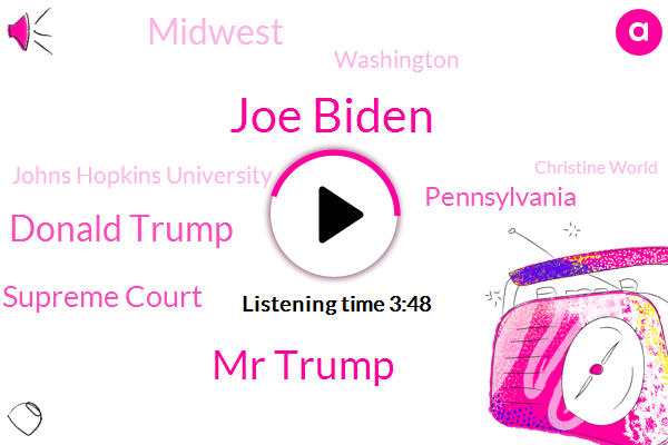 Joe Biden,Mr Trump,Donald Trump,Us Supreme Court,Pennsylvania,Midwest,Washington,Johns Hopkins University,Christine World,Justice Bharat,Arizona,Papa John,CBS,O'neil Tunnel,President Trump,Dr. Westbound Mass,Brenda Alford,Bu Bridge,Janet Family