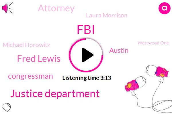 FBI,Justice Department,Fred Lewis,Congressman,Austin,Attorney,Laura Morrison,Michael Horowitz,Westwood One,Rod Rosenstein,Assault,Deputy Attorney General,Travis County,Rodriguez,Darrell Issa,America,Houston,Ron Hose,Vado