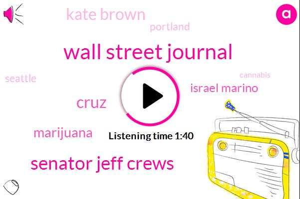 Wall Street Journal,Senator Jeff Crews,Cruz,Marijuana,Israel Marino,Kate Brown,Portland,Seattle,Cannabis
