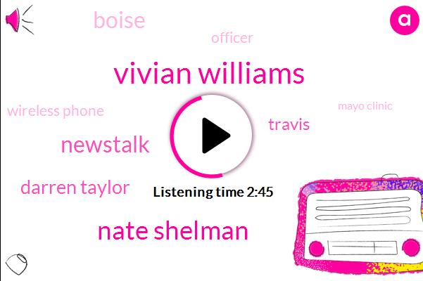 Vivian Williams,Nate Shelman,Newstalk,Darren Taylor,Travis,Boise,Officer,Wireless Phone,Mayo Clinic,Boeing,Official,Three Three Six Thirty Seven Hundred Pound,Thirteen Year