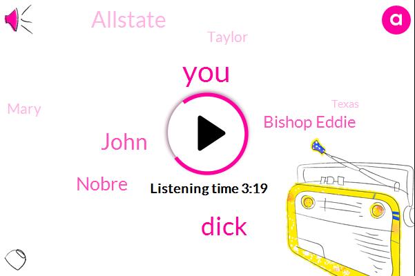 Dick,John,Nobre,Bishop Eddie,Allstate,Taylor,Mary,Texas,Bobby
