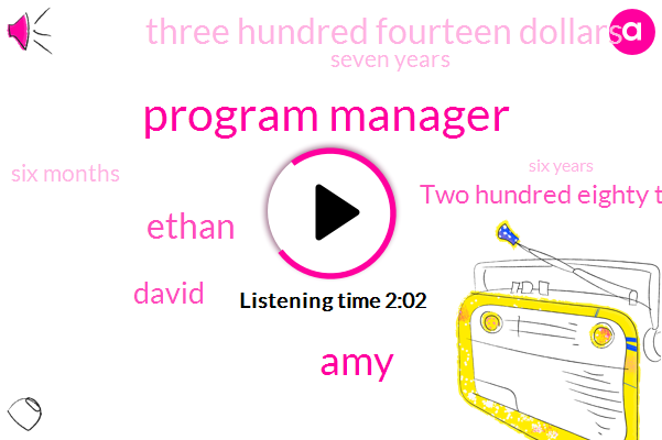 Program Manager,AMY,Ethan,David,Two Hundred Eighty Thousand Dollars,Three Hundred Fourteen Dollars,Seven Years,Six Months,Six Years,One Day