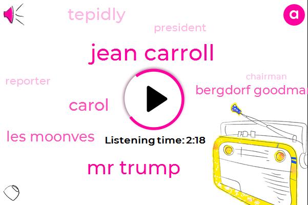 President Trump,Jean Carroll,Mr Trump,Rape,Bergdorf Goodman,Carol,Reporter,Chairman,Assault,Tepidly,Les Moonves